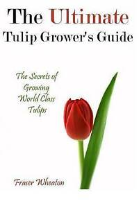 The-Ultimate-Tulip-Grower-039-s-Guide-Secrets-Growing-World-C-by-Wheaton-Fraser