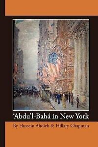 NEW 'Abdu'l-Bahá in New York by Hussein Ahdieh