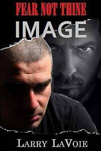Fear Not Thine Image by Lavoie, Larry -Paperback