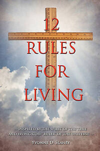NEW 12 RULES FOR LIVING by Yvonne D. Slaney