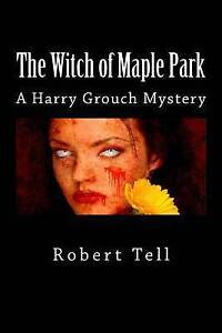 NEW The Witch of Maple Park: A Harry Grouch Mystery by Robert Tell