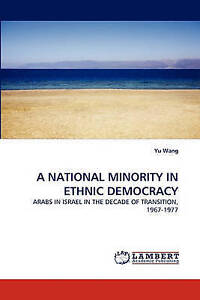 A NATIONAL MINORITY IN ETHNIC DEMOCRACY: ARABS IN ISRAEL IN THE DECADE OF TRANSI
