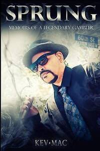Sprung: Memoirs of a Legendary Gambler by Mac, Kev -Paperback