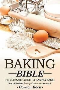 Baking Bible Ultimate Guide Baking Basic One Best by Rock Gordon -Paperback