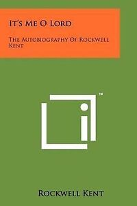 It's Me O Lord: The Autobiography of Rockwell Kent 9781258198220 -Paperback