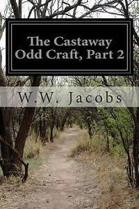 The Castaway Odd Craft, Part 2 Jacobs, W. W. -Paperback