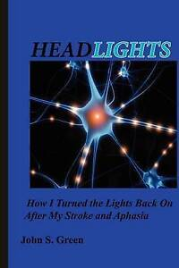 Headlights . . .: How I Turned the Lights Back On After My Stroke and Aphasia