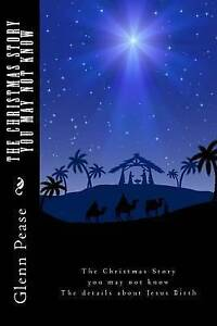 The Christmas Story You May Not Know Details about Jesus Bir by Pease Glenn