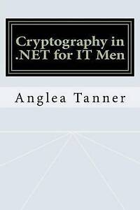 Cryptography in .Net for It Men by Tanner, Anglea -Paperback