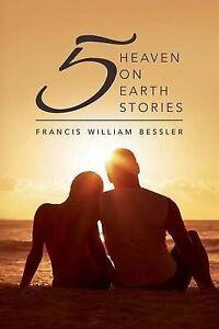 Five Heaven on Earth Stories Bessler, Francis William -Paperback