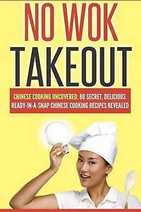No Wok Takeout No Wok Takeout 80 Chinese Cooking Uncovered 80  by Love Victoria