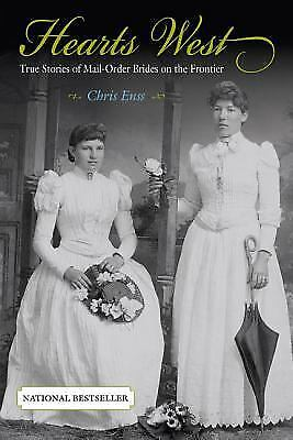 Hearts West   True Stories Of Mail Order Brides On The Frontier By Chris Enss