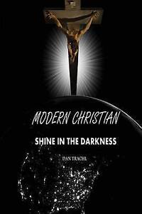Modern Christian: Shine in the Darkness by Trachl, Dan -Paperback