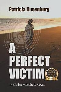A Perfect Victim: A Claire Marshall Novel by Dusenbury, Patricia -Paperback