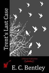 Trent's Last Case by Bentley, E. C. 9781514212998 -Paperback
