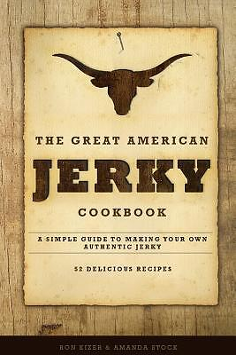 The Great American Jerky Cookbook Simple Guide Making Your Own Authentic Beef Je