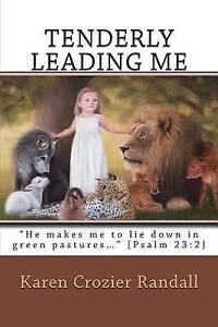 "Tenderly Leading Me ""He Makes Me Lie Down in Green Pastures by Randall Karen Cro"