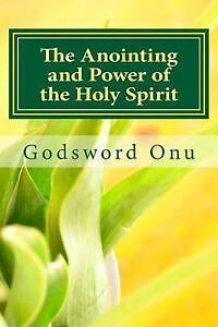 The Anointing Power Holy Spirit Requirement for by Onu Apst Godsword Godswill