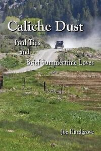NEW Caliche Dust: Foul Tips and Brief Summertime Loves by Joe Hardgrove