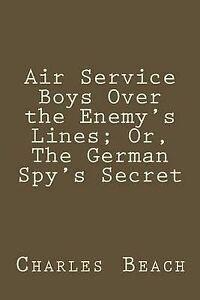 Air Service Boys Over Enemy's Lines Or German Spy's Sec by by Beach Charles Amor