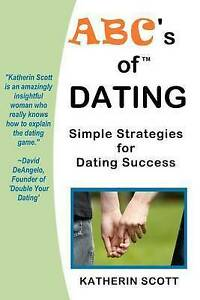 NEW ABC's Of Dating: Simple Strategies For Dating Success! by Katherin Scott