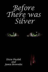 Before There Was Silver by by Pieslak, Dixie -Paperback