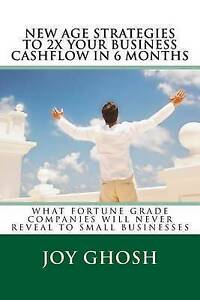 New Age Strategies to 2x Your Business Cashflow in 6 Months: What by Ghosh, Joy