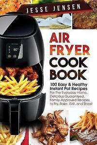 Air Fryer Cookbook : 100 Easy & Healthy Instant Pot Recipes