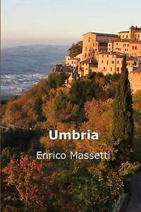 NEW Umbria (Weeklong trips in Italy) (Volume 26) by Enrico Massetti