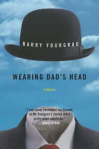 Wearing Dad's Head: Stories by Yourgrau, Barry -Paperback