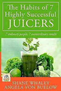 The Habits 7 Highly Successful Juicers 7 Ordinary People 7 Extraordinary Results