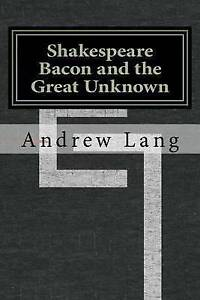 Shakespeare Bacon and the Great Unknown by Lang, Andrew -Paperback