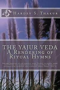 The Yajur Veda: A Rendering of Ritual Hymns: Become vehicles of the noblest deed