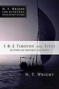1 & 2 Timothy and Titus: 12 Studies for Individuals and Groups by Wright, N. T.