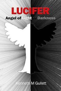 Lucifer: Angel of Light or Darkness by Gullett, Kenneth 9780692589083 -Paperback