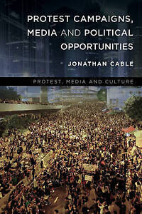 Protest Campaigns, Media and Political Opportunities, Jonathan Cable