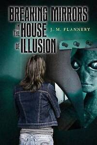 Breaking Mirrors in the House of Illusion by Flannery, J. M. -Paperback