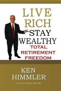 Live Rich Stay Wealthy - Total Retirement Freedom Don't Work You by Himmler Ken