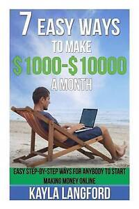 7 Easy Ways Make 1000 - 10000 Month Easy Step-By-Step Ways  by Langford Kayla