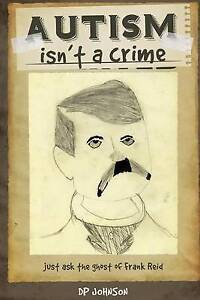 Autism Isn't a Crime: Just Ask the Ghost of Frank Reid by Johnson, Dp -Paperback