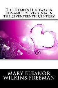 The Heart's Highway Romance Virginia in Seventeenth Cen by Wilkins Freeman Mary