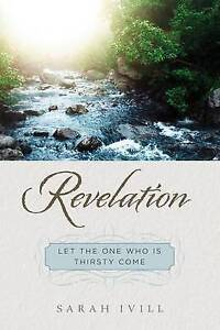 Revelation: Let the One Who Is Thirsty Come by Sarah Ivill (Paperback /...