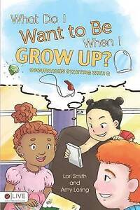 What Do I Want to Be When I Grow Up? by Smith, Lori -Paperback