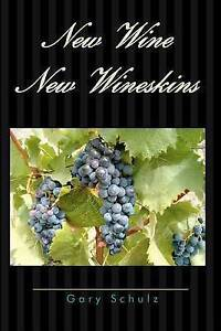 New Wine New Wineskins by Schulz, Gary -Paperback