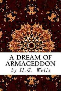 A Dream of Armageddon by Wells, H. G. 9781519720740 -Paperback