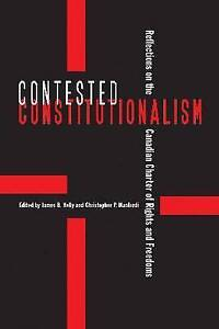 Contested Constitutionalism: Reflections on the Canadian Charter of Rights...
