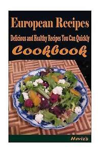 European Recipes: 101 Delicious, Nutritious, Low Budget, Mouth Wa by Heviz's