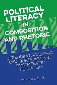 Political Literacy in Composition and Rhetoric: Defending Academic Discourse...