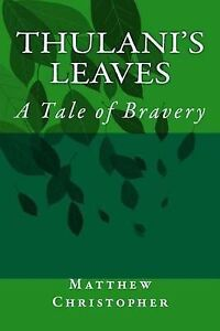 Thulani's Leaves: A Tale of Bravery By Christopher, Matthew Chandler -Paperback