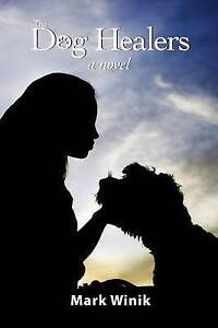 The Dog Healers by Winik, Mark -Paperback